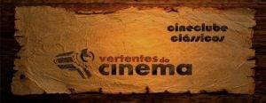 Cineclube: Clássicos do Vertentes do Cinema