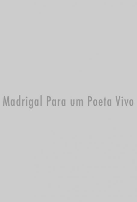 Crítica: Madrigal Para Um Poeta Vivo