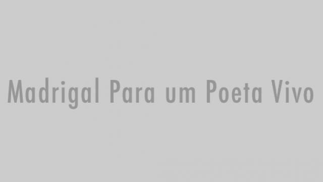 Madrigal Para Um Poeta Vivo