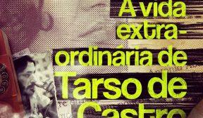 Crítica: A Vida Extra-Ordinária de Tarso de Castro