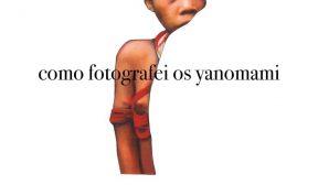 Crítica: Como Fotografei os Yanomami