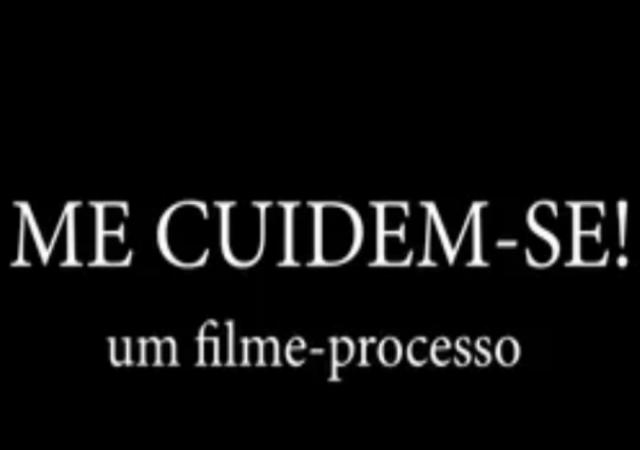 Me Cuidem-se! – Um Filme Processo