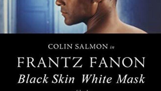 Frantz Fanon – Black Skin, White Masks