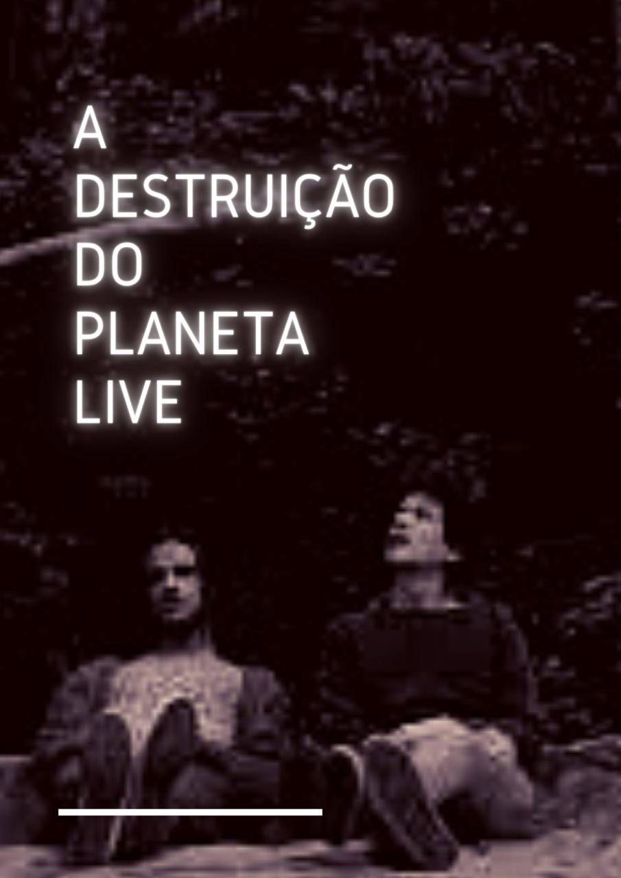 A Destruicao do Planeta Live